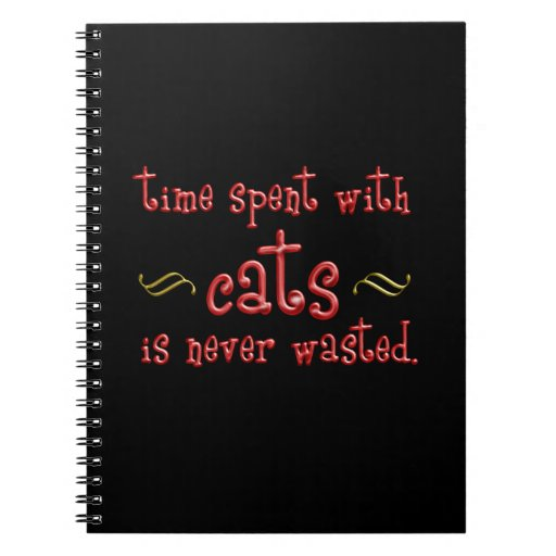 Time spent with cats is never wasted. spiral notebooks