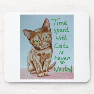 Time Spent With Cats... Mouse Pad