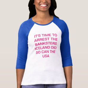 TIME TO ARREST THE BANKSTERS T-Shirt