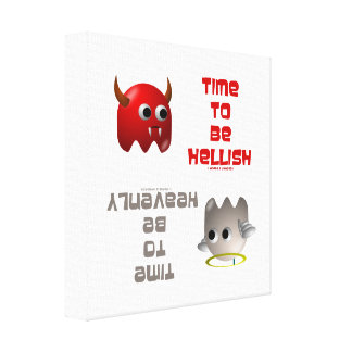 Time To Be Hellish / Time To Be Heavenly Canvas Print