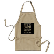 Time to Drink Champagne and Dance on the Table Adult Apron