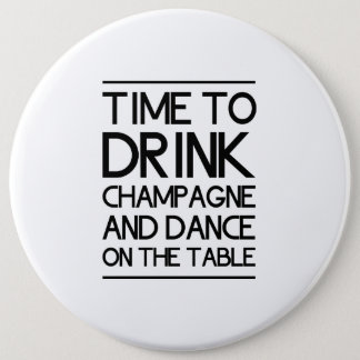 Time to Drink Champagne and Dance on the Table Button