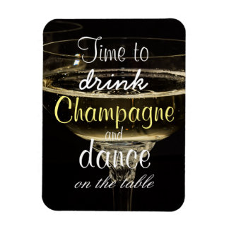 Time to drink champagne and dance on the table magnet