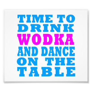 Time to drink Wodka and dance on the table Photo Print
