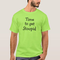 Time to get Stoopid T-Shirt