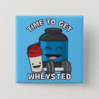 Time To Get Wheysted - Funny Bodybuilding Workout Pinback Button