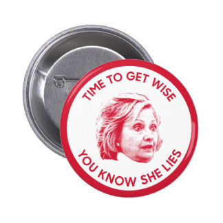 Time To Get Wise You Know Hillary Lies Pinback Button