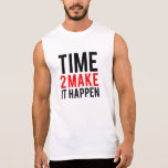 Time to make it happen sleeveless tees