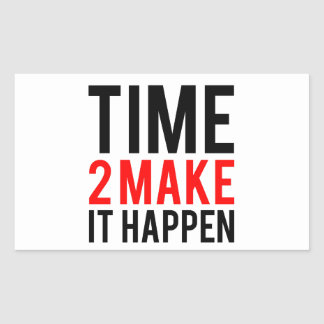 Time to make it happen rectangular sticker