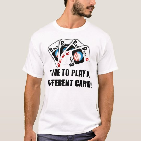 Time to play a different card! T-Shirt