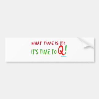 Time To Q Bumper Sticker