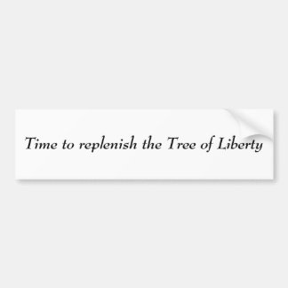 Time to replenish the Tree of Liberty Car Bumper Sticker