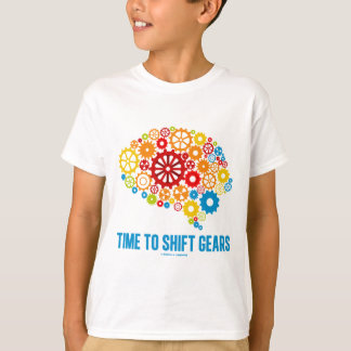 Time To Shift Gears (Gears Brain) T-Shirt