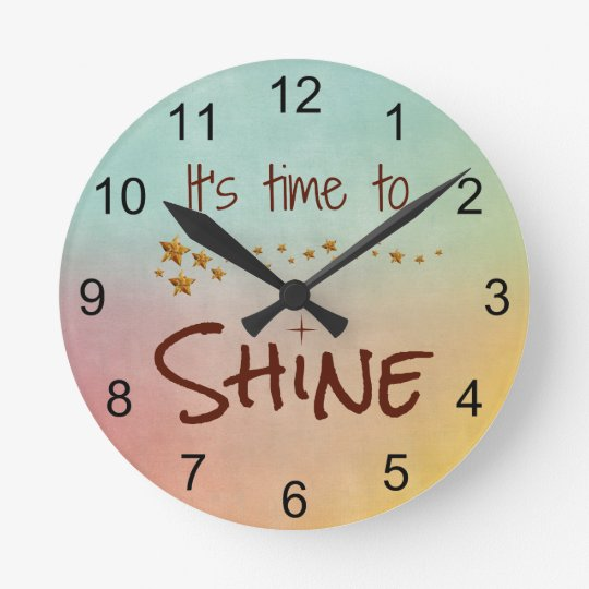 Time To Shine Inspirational Quote Round Clock Zazzle Com