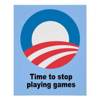 Time to stop playing games posters