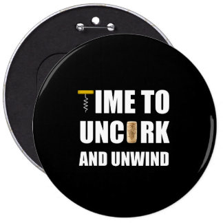Time To Uncork And Unwind Pinback Button