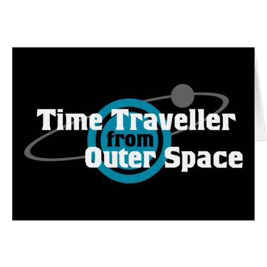 Time Traveller From Outer Space Card