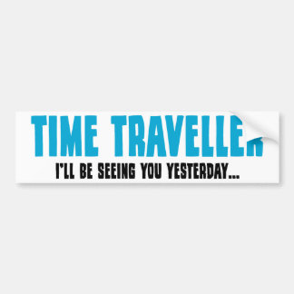 Time Traveller - I'll Be Seeing You Yesterday Car Bumper Sticker