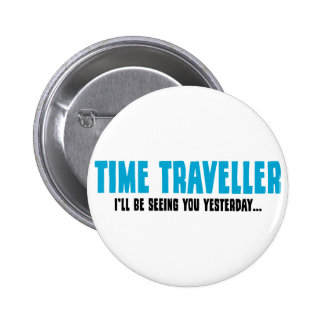 Time Traveller - I'll Be Seeing You Yesterday Pinback Button