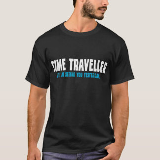 Time Traveller - I'll Be Seeing You Yesterday T-Shirt