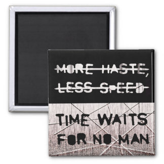 Time waits for no man refrigerator magnets