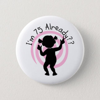 Time Warp 75 Already Tshirts and Gifts Pinback Button