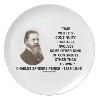 Time With Its Continuity Logically Peirce Quote Dinner Plate