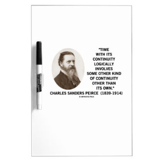 Time With Its Continuity Logically Peirce Quote Dry-Erase Board