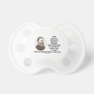 Time With Its Continuity Logically Peirce Quote Pacifier
