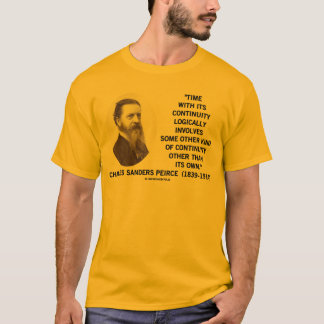 Time With Its Continuity Logically Peirce Quote T-Shirt