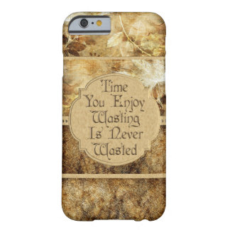 Time You Enjoy Wasting is Never Wasted Barely There iPhone 6 Case