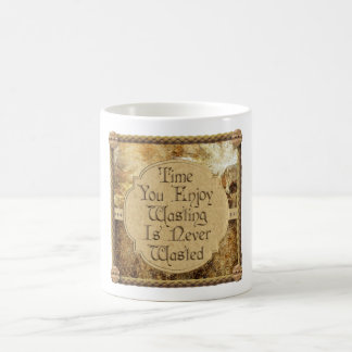 Time You Enjoy Wasting is Never Wasted Coffee Mug