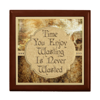 Time You Enjoy Wasting is Never Wasted Keepsake Box