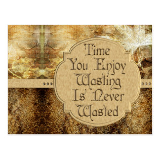 Time You Enjoy Wasting is Never Wasted Postcard