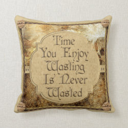 Time You Enjoy Wasting Is Never Wasted Throw Pillow