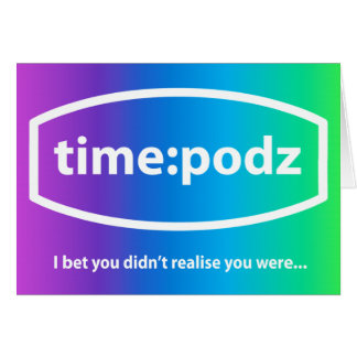 timepodz - I bet you didn t realise Greeting Card
