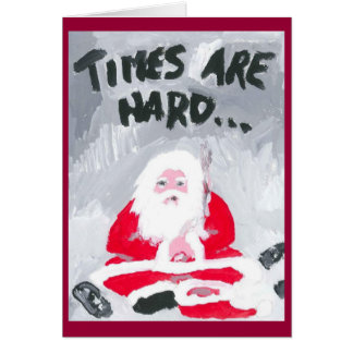 TIMES ARE HARD (2) Christmas Card