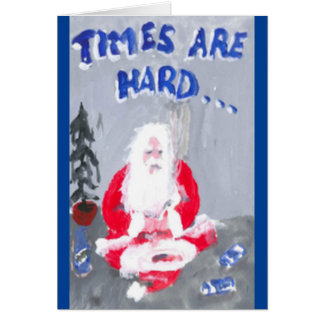 """""""TIMES ARE HARD, HERE'S YOUR CHRISTMAS CARD"""" CARD"""