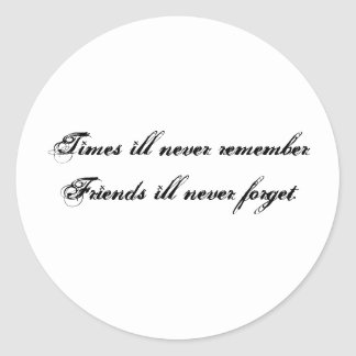Times ill never remember Friends ill never forget. Classic Round Sticker