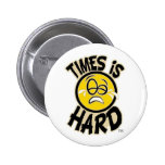 Times is Hard - Button
