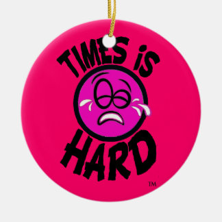 Times is Hard Pink Ornment Ceramic Ornament