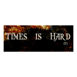 Times is Hard Saying Poster
