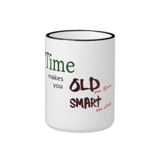 Times makes you old too fast smart too late mug