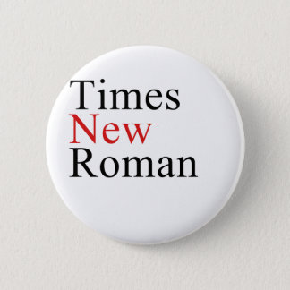 Times New Roman Pinback Button