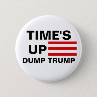 Time's Up Dump Trump Pinback Button