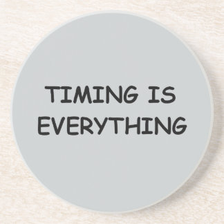 TIMING IS EVERYTHING QUOTES TRUISM FACTS LIFE LOVE DRINK COASTERS