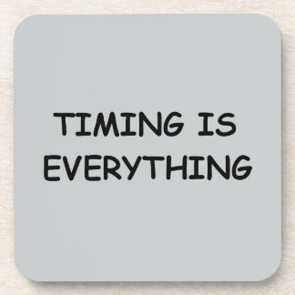 TIMING IS EVERYTHING QUOTES TRUISM FACTS LIFE LOVE BEVERAGE COASTER