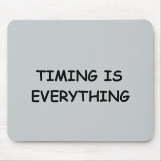 TIMING IS EVERYTHING QUOTES TRUISM FACTS LIFE LOVE MOUSE PADS