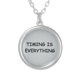 TIMING IS EVERYTHING QUOTES TRUISM FACTS LIFE LOVE CUSTOM JEWELRY