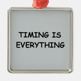 TIMING IS EVERYTHING QUOTES TRUISM FACTS LIFE LOVE ORNAMENT